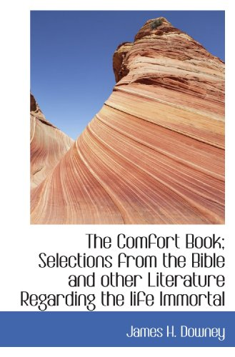 9781113979476: The Comfort Book; Selections from the Bible and other Literature Regarding the life Immortal