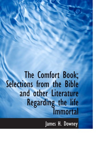 9781113979490: The Comfort Book; Selections from the Bible and other Literature Regarding the life Immortal