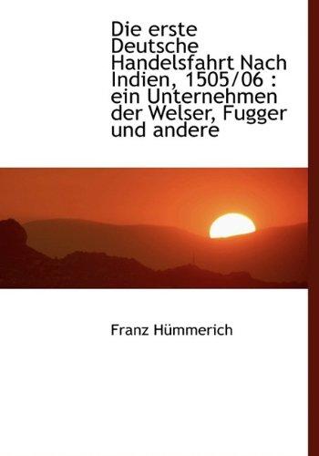 9781113989260: Die Erste Deutsche Handelsfahrt Nach Indien, 1505/06: Ein Unternehmen Der Welser, Fugger Und Andere (German Edition)
