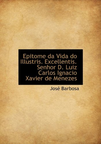Epitome da Vida do Illustris. Excellentis. Senhor: Barbosa, JosÃ