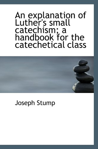 9781113999436: An explanation of Luther's small catechism; a handbook for the catechetical class