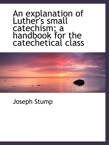 9781113999450: An explanation of Luther's small catechism; a handbook for the catechetical class
