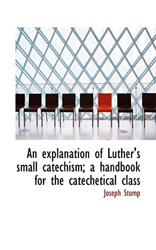 9781113999467: An explanation of Luther's small catechism; a handbook for the catechetical class