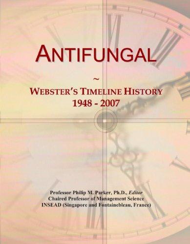 9781114014633: Antifungal: Webster's Timeline History, 1948 - 2007
