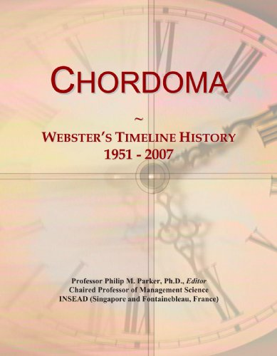 Chordoma: Webster's Timeline History, 1951 - 2007: Icon Group International
