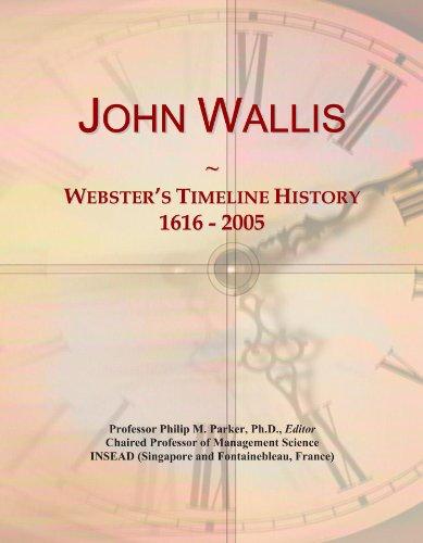 John Wallis: Webster's Timeline History, 1616 - 2005: Icon Group International