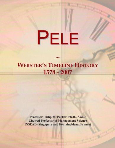 9781114433755: Pele: Webster's Timeline History, 1578 - 2007