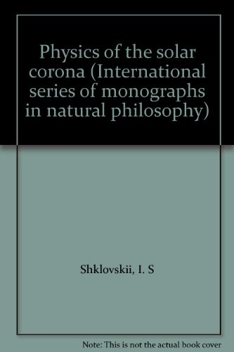 Physics of the solar corona (International series of monographs in natural philosophy): I. S ...