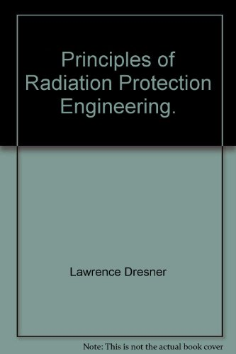 Principles of Radiation Protection Engineering: Lawrence Dresner