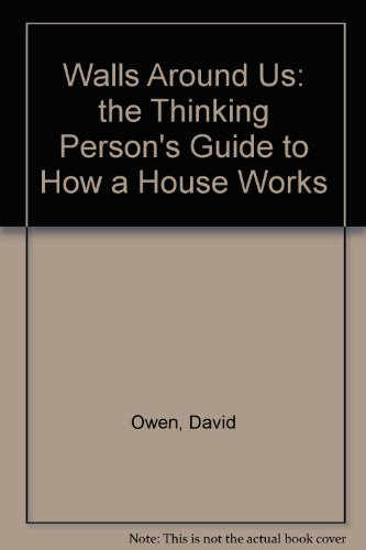 9781114829060: Walls Around Us: the Thinking Person's Guide to How a House Works