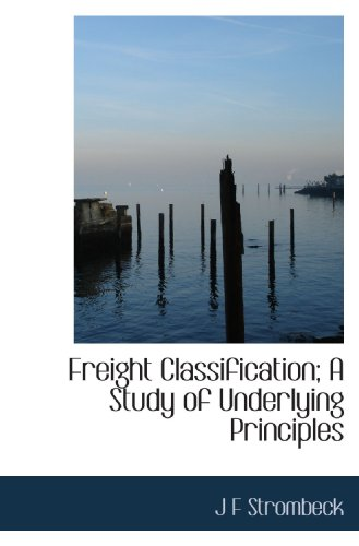 Freight Classification; A Study of Underlying Principles (1115005359) by J F Strombeck