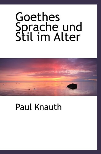 Goethes Sprache und Stil im Alter (German: Knauth, Paul