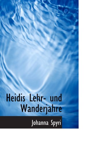 Heidis Lehr- und Wanderjahre (German Edition) (9781115014373) by Johanna Spyri
