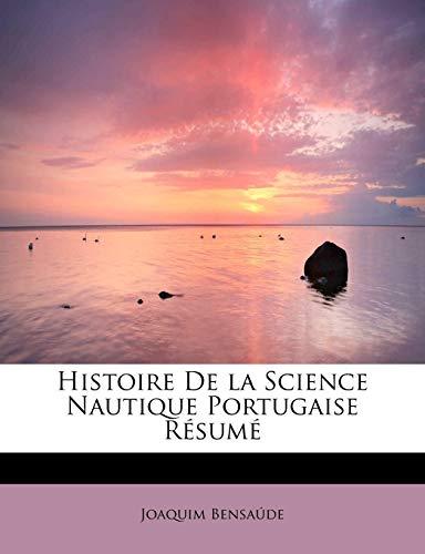Histoire De la Science Nautique Portugaise Résumé: Bensaúde, Joaquim