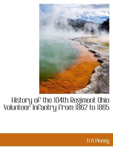 9781115018258: History of the 104th Regiment Ohio Volunteer Infantry from 1862 to 1865