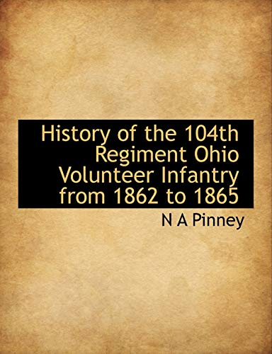 9781115018296: History of the 104th Regiment Ohio Volunteer Infantry from 1862 to 1865