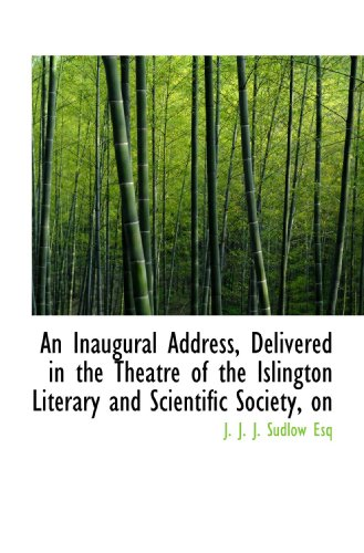 9781115023832: An Inaugural Address, Delivered in the Theatre of the Islington Literary and Scientific Society, on