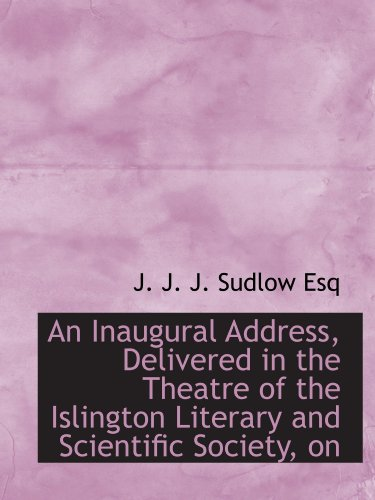 9781115023856: An Inaugural Address, Delivered in the Theatre of the Islington Literary and Scientific Society, on