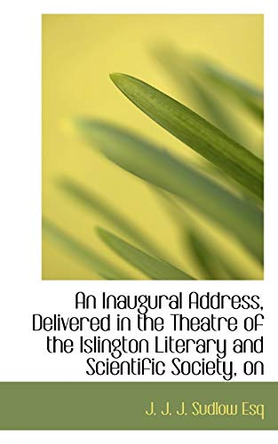 9781115023863: An Inaugural Address, Delivered in the Theatre of the Islington Literary and Scientific Society, on