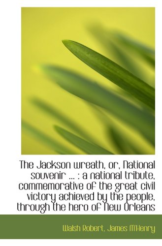 9781115028721: The Jackson wreath, or, National souvenir ... : a national tribute, commemorative of the great civil