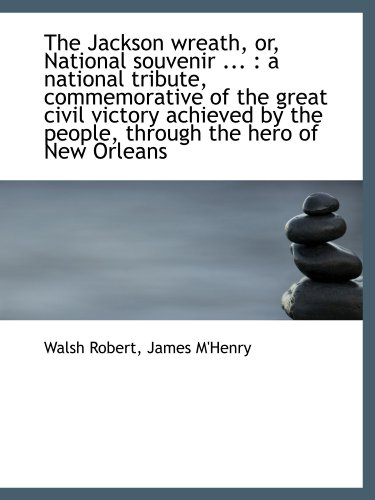 9781115028745: The Jackson wreath, or, National souvenir ... : a national tribute, commemorative of the great civil