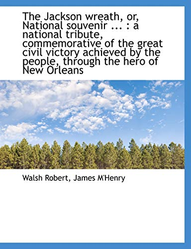 9781115028790: The Jackson wreath, or, National souvenir ...: a national tribute, commemorative of the great civil