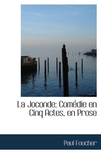 9781115034531: La Joconde; Comédie en Cinq Actes, en Prose (French Edition)