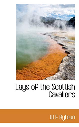 Lays of the Scottish Cavaliers: W E Aytoun