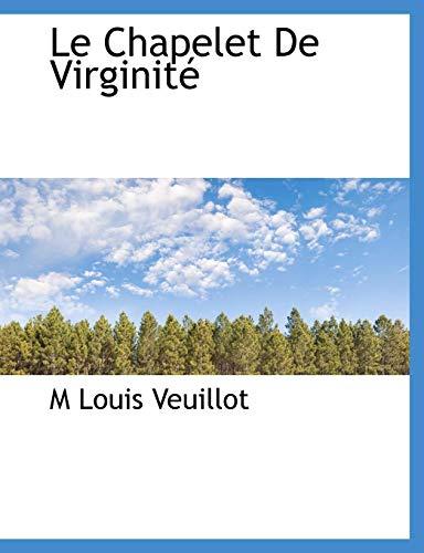 Le Chapelet de Virginite: M Louis Veuillot