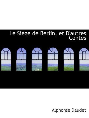 Le Siége de Berlin, et D'autres Contes (French Edition) (111504723X) by Alphonse Daudet