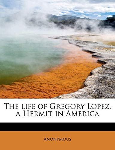 The Life of Gregory Lopez, a Hermit: Anonymous