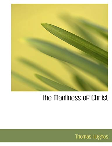9781115059084: The Manliness of Christ