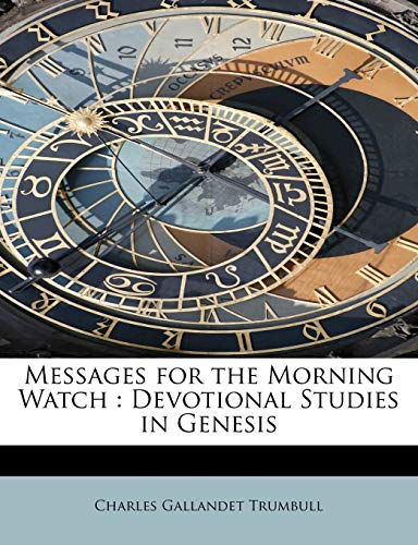9781115065597: Messages for the Morning Watch: Devotional Studies in Genesis
