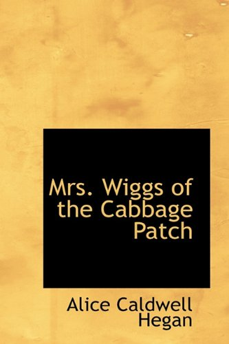 9781115070126: Mrs. Wiggs of the Cabbage Patch