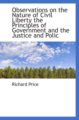 9781115075466: Observations on the Nature of Civil Liberty the Principles of Government and the Justice and Polic