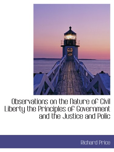 9781115075480: Observations on the Nature of Civil Liberty the Principles of Government and the Justice and Polic