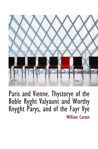 Paris and Vienne. Thystorye of the Boble Ryght Valyaunt and Worthy Knyght Parys, and of the Fayr Vye (9781115083195) by Caxton, William