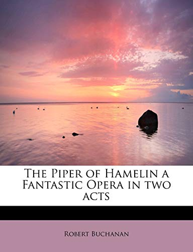 9781115086752: The Piper of Hamelin a Fantastic Opera in two acts