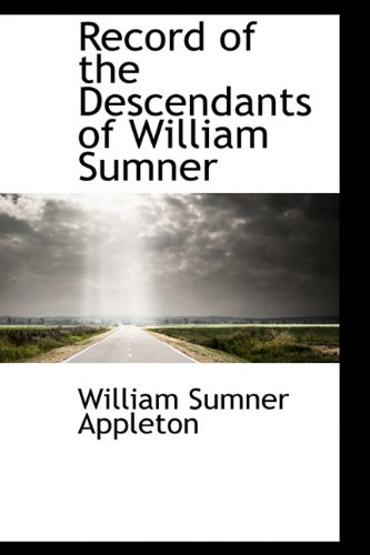 Record of the Descendants of William Sumner: William Sumner Appleton