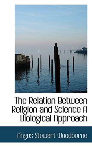 9781115101561: The Relation Between Religion and Science A Biological Approach