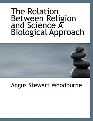 9781115101592: The Relation Between Religion and Science A Biological Approach