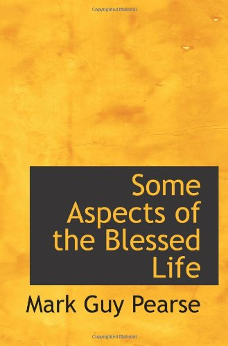 Some Aspects of the Blessed Life (9781115119757) by Pearse, Mark Guy