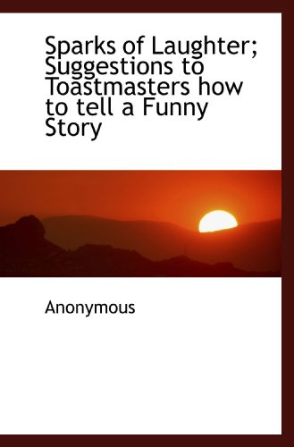 9781115121989: Sparks of Laughter; Suggestions to Toastmasters how to tell a Funny Story