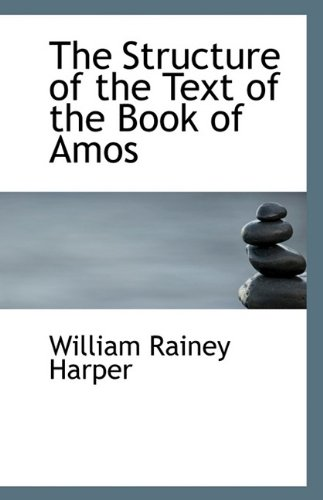 The Structure of the Text of the Book of Amos: William Rainey Harper