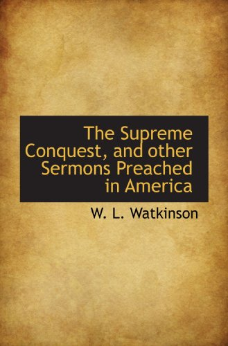 9781115128711: The Supreme Conquest, and other Sermons Preached in America