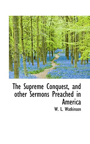 9781115128766: The Supreme Conquest, and other Sermons Preached in America