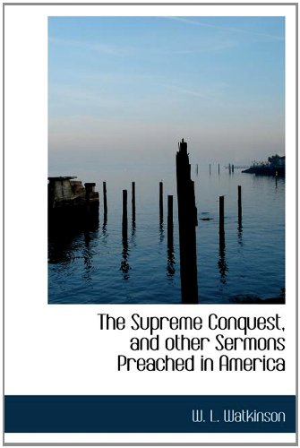 9781115128797: The Supreme Conquest, and other Sermons Preached in America