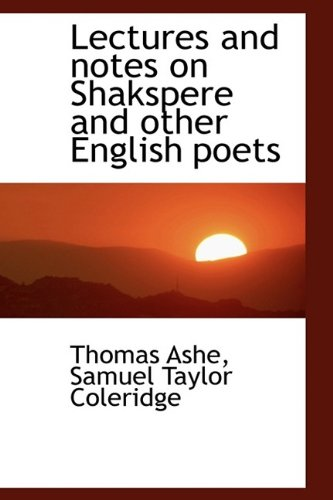 Lectures and notes on Shakspere and other English poets (9781115171427) by Thomas Ashe; Samuel Taylor Coleridge