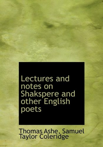 Lectures and notes on Shakspere and other English poets (9781115171434) by Thomas Ashe; Samuel Taylor Coleridge