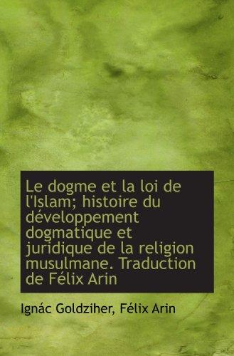 9781115171472: Le dogme et la loi de l'Islam; histoire du d�veloppement dogmatique et juridique de la religion musu